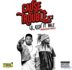 Lil Kesh - Cause Trouble Pt.2 ft. Wale